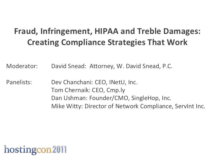 Fraud, Infringement, HIPAA and Treble Damages:      Creating Compliance Strategies That WorkModerator:   David Snead: Atto...
