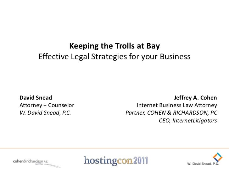 Keeping the Trolls at Bay      Effective Legal Strategies for your BusinessDavid Snead                                    ...