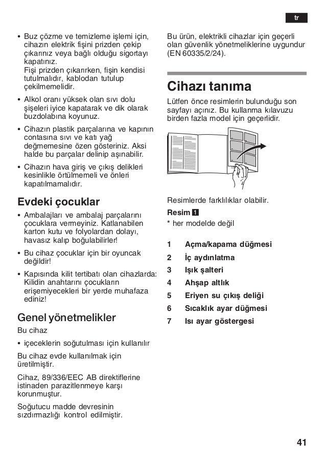 41 S Buz çözme ve temizleme iålemi için, cihazžn elektrik fiåini prizden çekip çžkaržnžz veya balž olduu sigortayž kapat...