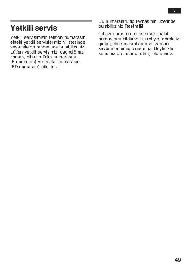 49 Yetkili servis Yetkili servisimizin telefon numarasžnž ekteki yetkili servislerimizin listesinde veya telefon rehberind...