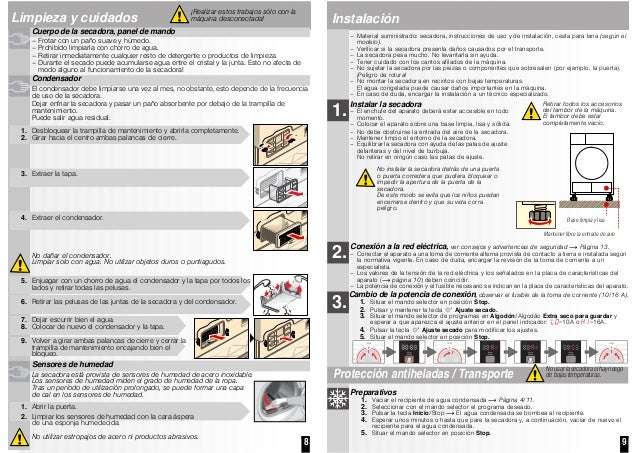 8 Limpieza y cuidados Cuerpo de la secadora, panel de mando – Frotar con un paño suave y húmedo. – Prohibido limpiarla con...