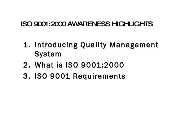 ISO 9001:2000 AWARENESS HIGHLIGHTS  <ul><li>Introducing Quality Management System </li></ul><ul><li>What is ISO 9001:2000 ...