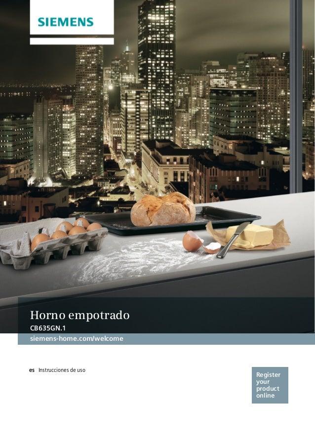 Register your product online siemens-home.com/welcome es Horno empotrado CB635GN.1