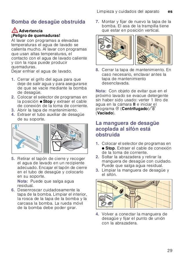 Limpieza y cuidados del aparato es 29 Bomba de desagüe obstruida :Advertencia ¡Peligro de quemaduras! Al lavar con program...