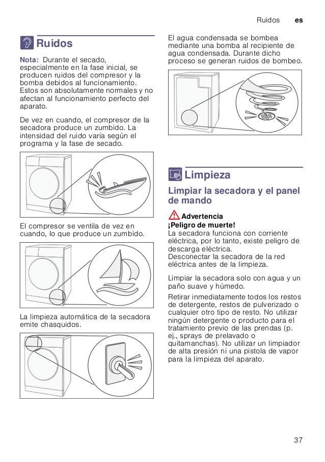 Ruidos es 37 > Ruidos RuidosNota: Durante el secado, especialmente en la fase inicial, se producen ruidos del compresor y ...