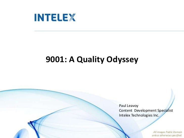 9001: A Quality Odyssey                  Paul Leavoy                  Content Development Specialist                  Inte...