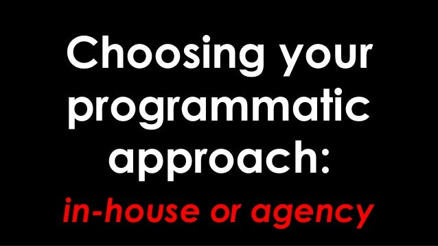 Choosing your programmatic approach: in-house or agency