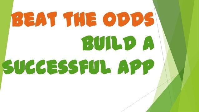 Beat the Odds Build a Successful App