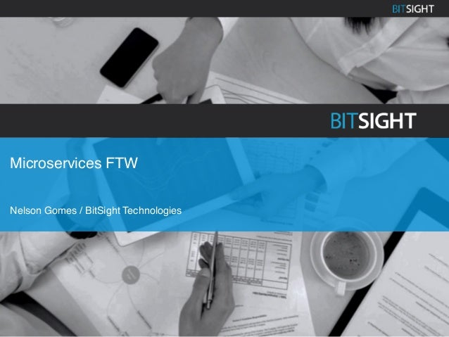 Microservices FTW Nelson Gomes / BitSight Technologies