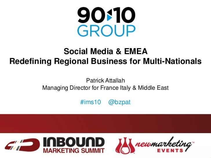 Social Media & EMEA <br />Redefining Regional Business for Multi-Nationals<br />Patrick Attallah<br />Managing Director fo...