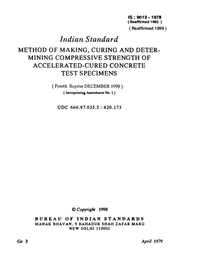 IS:9013-1978 (Reaffirmed 1992 )  ( Reaffirmed 1999 )  Indian Standard METHODOFMAKING,CURINGANDDETERMINING COMPRESSIVESTREN...