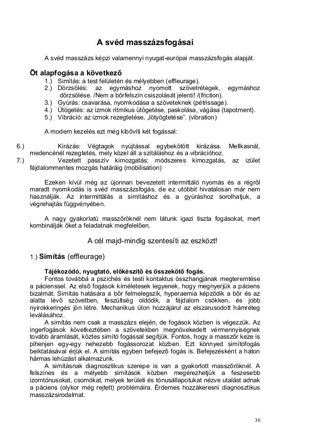 A svéd masszázsfogásai A svéd masszázs képzi valamennyi nyugat-európai masszázsfogás alapját. Öt alapfogása a következő 1....