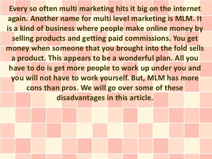 Every so often multi marketing hits it big on the internet again. Another name for multi level marketing is MLM. Itis a ki...