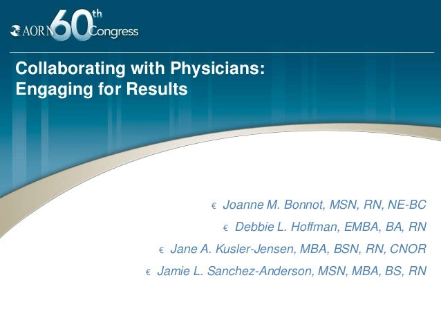 Collaborating with Physicians:Engaging for Results                             €   Joanne M. Bonnot, MSN, RN, NE-BC       ...