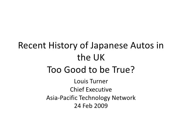 Recent History of Japanese Autos in               the UK       Too Good to be True?                  Louis Turner         ...