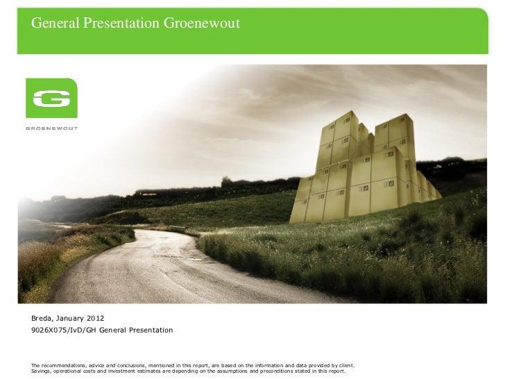General Presentation GroenewoutBreda, January 20129026X075/IvD/GH General PresentationThe recommendations, advice and conc...