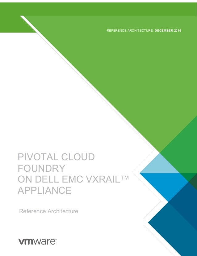 PIVIOTAL CLOUD FOUNDRY ON DELL EMC VXRAIL APPLIANCES PIVOTAL CLOUD FOUNDRY ON DELL EMC VXRAIL™ APPLIANCE Reference Archite...