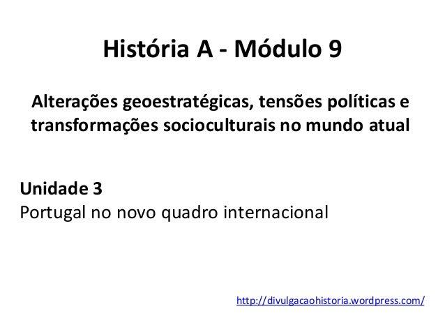História A - Módulo 9 Alterações geoestratégicas, tensões políticas e transformações socioculturais no mundo atual Unidade...