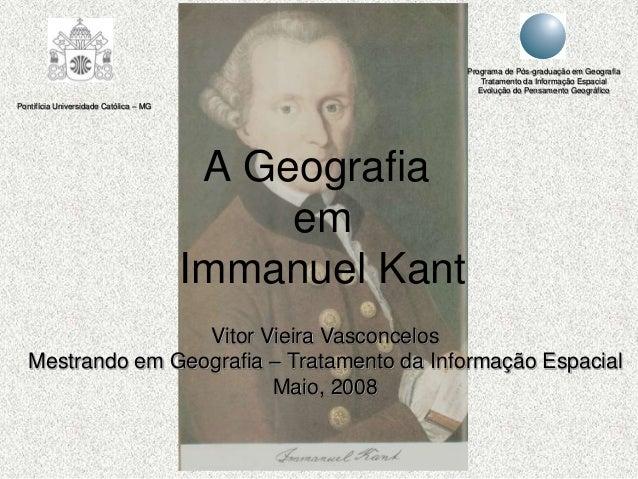 A Geografia em Immanuel Kant Vitor Vieira Vasconcelos Mestrando em Geografia – Tratamento da Informação Espacial Maio, 200...