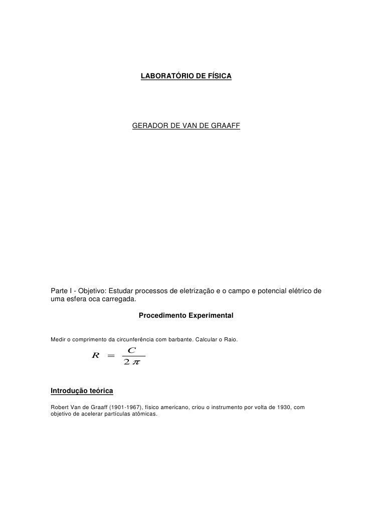 LABORATÓRIO DE FÍSICA                              GERADOR DE VAN DE GRAAFFParte I - Objetivo: Estudar processos de eletri...