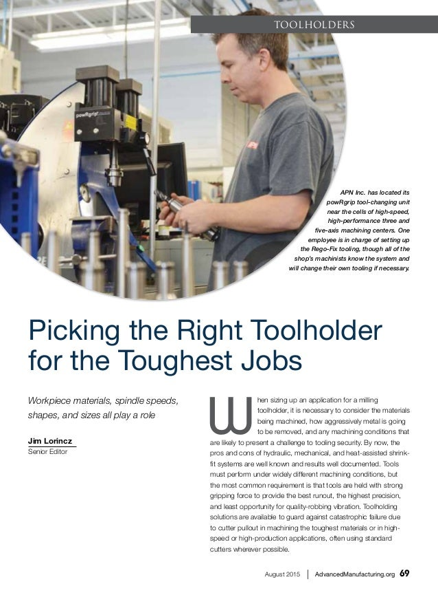 August 2015 | AdvancedManufacturing.org 69 ToolHolders Picking the Right Toolholder for the Toughest Jobs APN Inc. has loc...