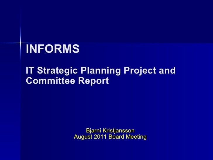 INFORMS IT Strategic Planning Project and  Committee Report Bjarni Kristjansson August 2011 Board Meeting