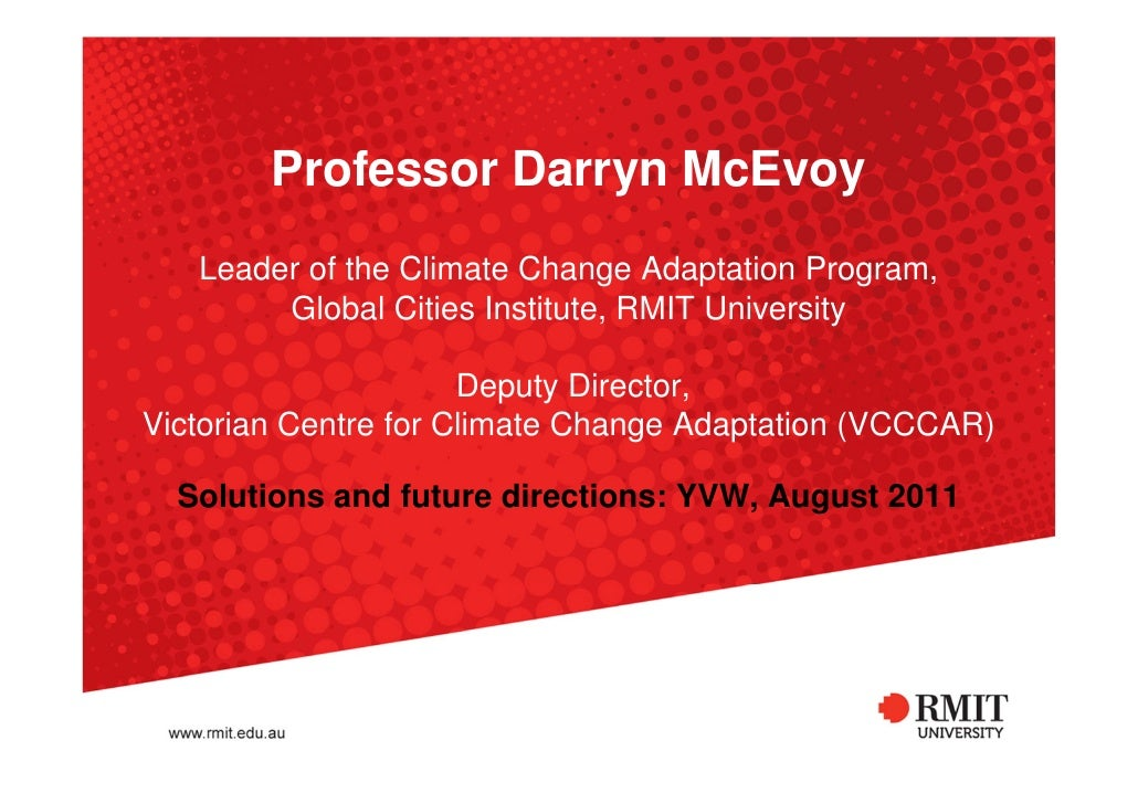 Professor Darryn McEvoy   Leader of the Climate Change Adaptation Program,        Global Cities Institute, RMIT University...