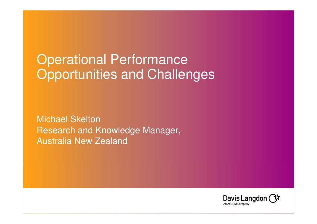Operational PerformanceOpportunities and ChallengesMichael SkeltonResearch and Knowledge Manager,Australia New Zealand