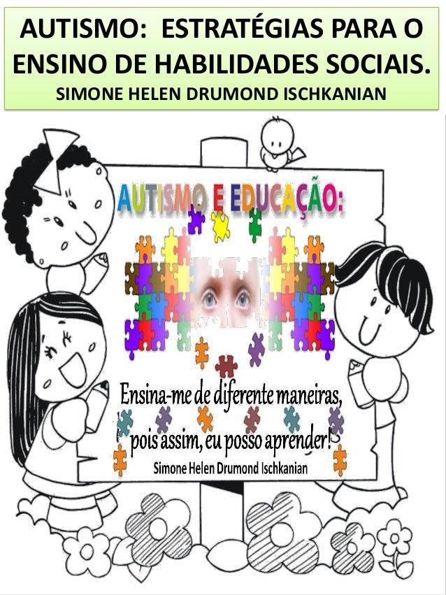AUTISMO: ESTRATÉGIAS PARA O ENSINO DE HABILIDADES SOCIAIS. SIMONE HELEN DRUMOND ISCHKANIAN