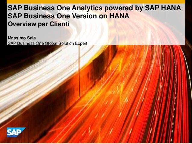 SAP Business One Analytics powered by SAP HANA SAP Business One Version on HANA Overview per Clienti Massimo Sala SAP Busi...