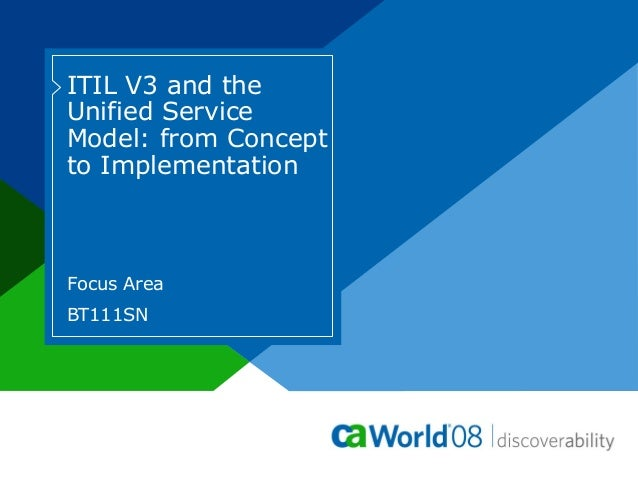 ITIL V3 and the Unified Service Model: from Concept to Implementation Focus Area BT111SN