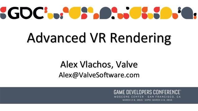 Advanced VR Rendering Alex Vlachos, Valve Alex@ValveSoftware.com
