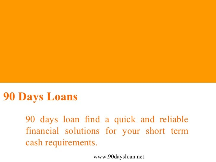 90 Days Loans   90 days loan find a quick and reliable   financial solutions for your short term   cash requirements.     ...