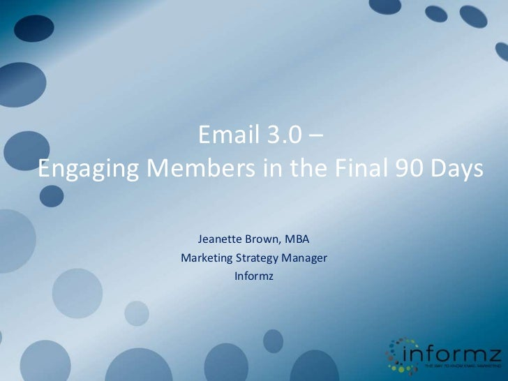 Email 3.0 –Engaging Members in the Final 90 Days             Jeanette Brown, MBA           Marketing Strategy Manager     ...