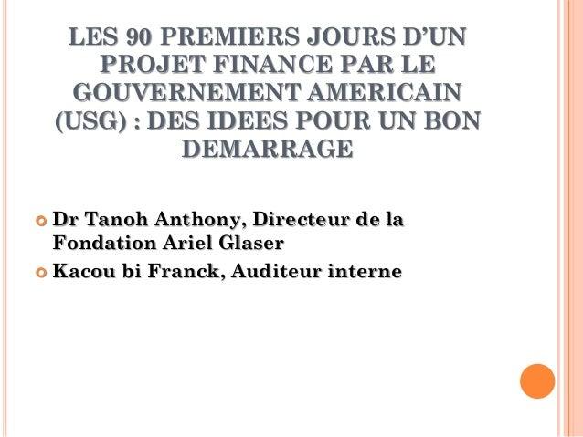 LES 90 PREMIERS JOURS D'UN PROJET FINANCE PAR LE GOUVERNEMENT AMERICAIN (USG) : DES IDEES POUR UN BON DEMARRAGE  Dr Tanoh...