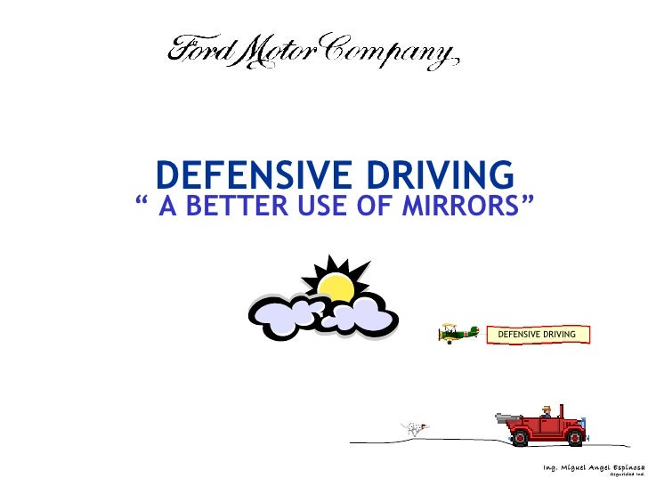 """DEFENSIVE DRIVING"""" A BETTER USE OF MIRRORS""""                       DEFENSIVE DRIVING                                I ng. M..."""