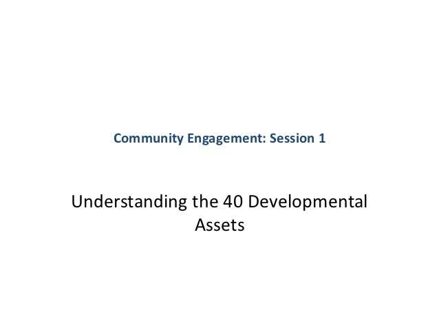 Community Engagement: Session 1Understanding the 40 Developmental              Assets