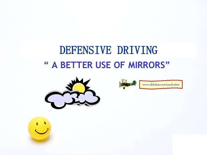 "DEFENSIVE DRIVING <ul><li>""  A BETTER USE OF MIRRORS"" </li></ul>www.slideshare.net/naushadme"