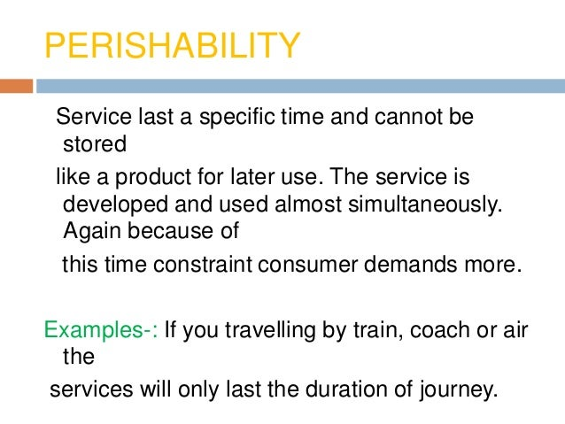 example of perishability and inseparability products services of hospitality What are examples of inseparability of tourism product  loddging,food and drink-as seller products 2  amalgamation of services of different type example .