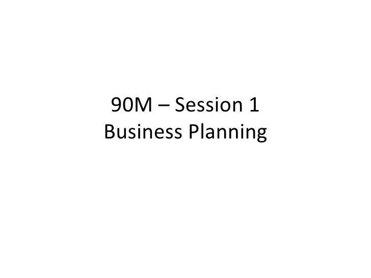 90M – Session 1 Business Planning