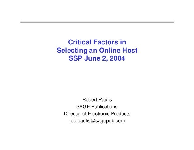 Critical Factors inSelecting an Online Host   SSP June 2, 2004           Robert Paulis        SAGE Publications  Director ...
