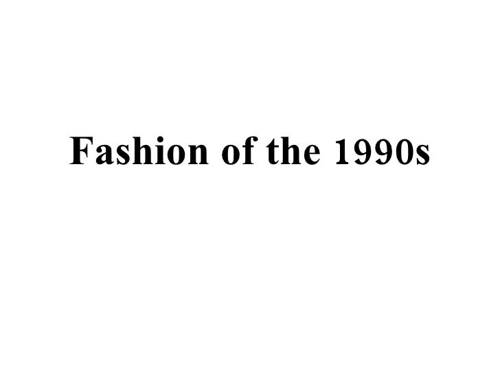 <ul><li>Fashion of the 1990s </li></ul>