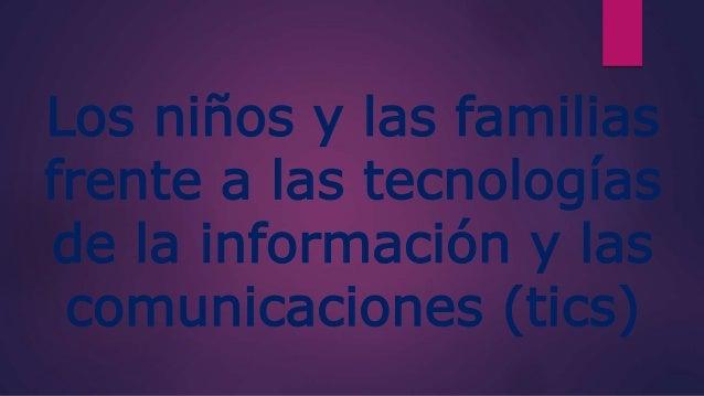 Los niños y las familias frente a las tecnologías de la información y las comunicaciones (tics)