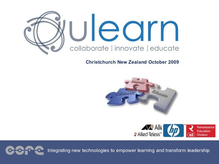 Christchurch New Zealand October 2009 Integrating new technologies to empower learning and transform leadership