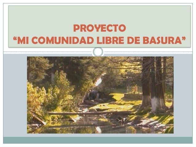 """PROYECTO""""MI COMUNIDAD LIBRE DE BASURA"""""""