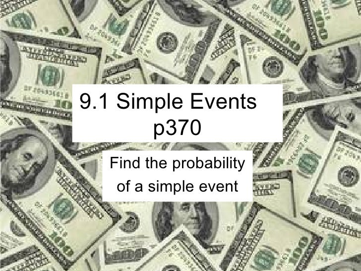 9.1 Simple Events  p370 Find the probability of a simple event