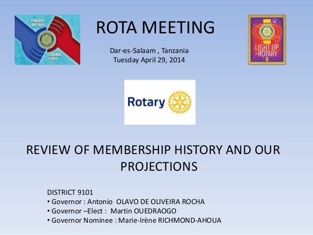 ROTA MEETING REVIEW OF MEMBERSHIP HISTORY AND OUR PROJECTIONS DISTRICT 9101 • Governor : Antonio OLAVO DE OLIVEIRA ROCHA •...