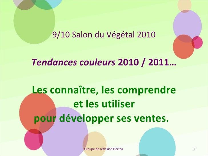 Tendances couleurs  2010 / 2011…   Les connaître, les comprendre  et les utiliser pour développer ses ventes.   9/10 Salo...
