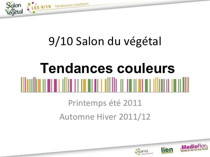 9/10 Salon du végétal Printemps été 2011 Automne Hiver 2011/12 Tendances couleurs