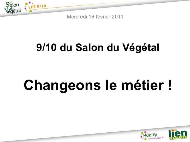 Mercredi 16 février 2011 9/10 du Salon du Végétal Changeons le métier !